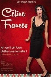 Céline Frances dans Ah qu'il est bon d'être une femelle !